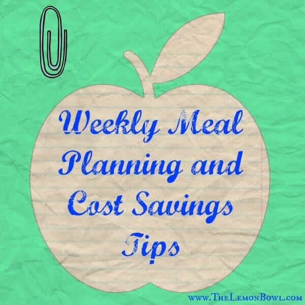 Weekly Meal Planning and Cost Savings Tips - The Lemon Bowl