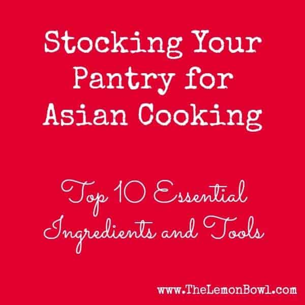 Stocking Your Pantry for Asian Cooking - The Lemon Bowl