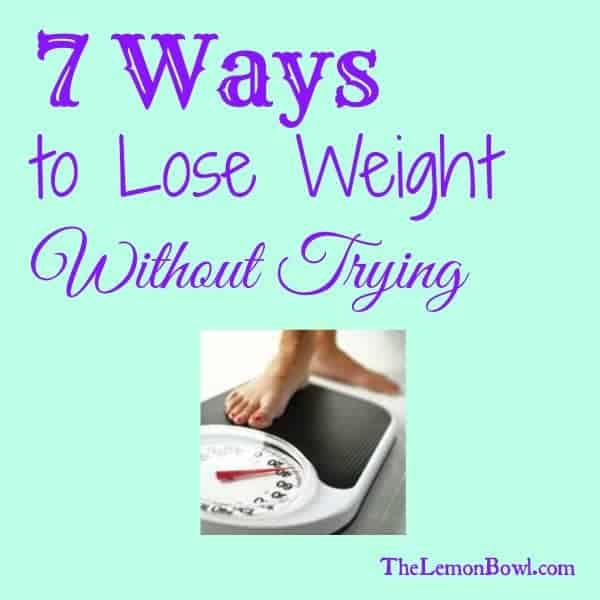 7 Ways To Lose Weight Without Trying The Lemon Bowl