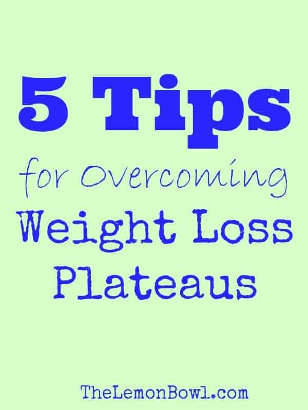 5 Tips for Overcoming Weight Loss Plateaus - The Lemon Bowl