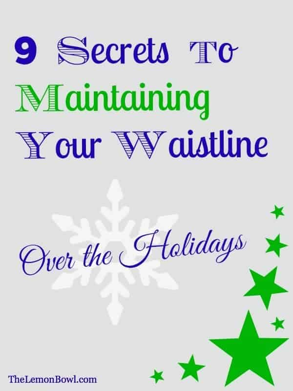 9 Secrets to Maintaining Your Waistline Over the Holidays - The Lemon Bowl