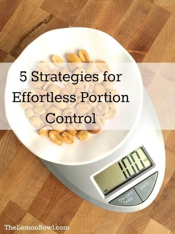 5 Strategies for Effortless Portion Control - The Lemon Bowl