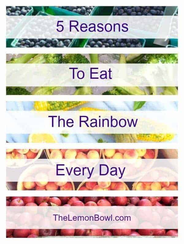 5 Reasons to Eat The Rainbow Every Day - The Lemon Bowl