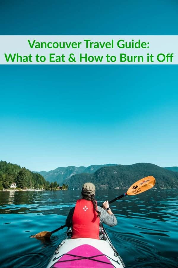 Vancouver Travel Guide What to Eat & How to Burn it Off